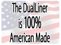 The DualLiner is 100% Made in the USA